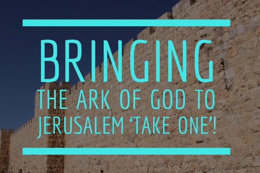 Bringing the ark of God to Jerusalem 'Take One'!