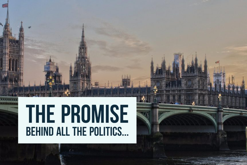 The promise behind all the politics...