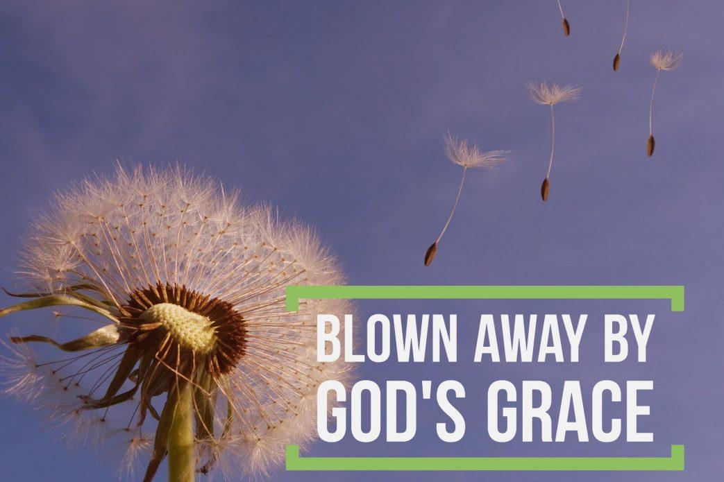 Blown Away by Gods Grace